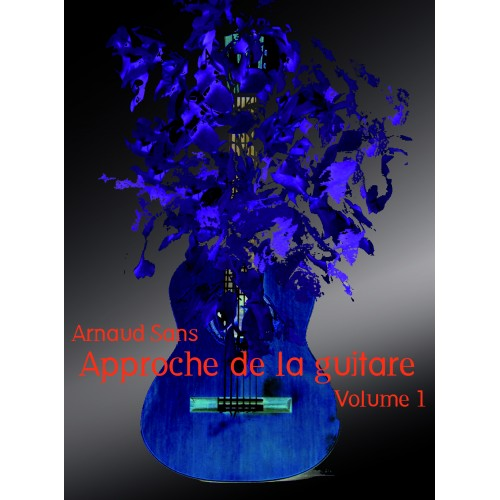 Arnaud Sans - Approche de la guitare - volume 1